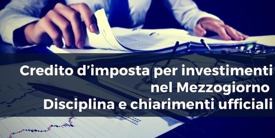 Credito d'imposta per investimenti nel mezzogiorno – disciplina e chiarimenti ufficiali